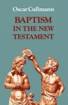 Baptism in the New Testament - Oscar Cullmann