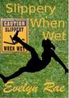 Slippery When Wet - Evelyn Rae