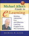 Michael Allen's Guide to E-Learning: Building Interactive, Fun, and Effective Learning Programs for Any Company - Michael W. Allen, Michael Allen
