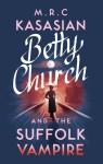 Betty Church and the Suffolk Vampire (Betty Church Mystery #1) - M.R.C. Kasasian