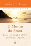O Mestre Do Amor (Análise da Inteligência de Cristo, #4) - Augusto Cury