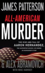 All-American Murder: The Rise and Fall of Aaron Hernandez, the Superstar Whose Life Ended on Murderers' Row - James Patterson, Alex Abramovich, Mike Harvkey