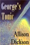 George's Tonic - Allison M. Dickson