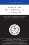 Energy Law Settlements and Negotiations: Leading Lawyers on Dealing with Regulatory Commissions, Understanding Political and Market Forces, and Making the Right Deal - Aspatore Books