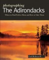 Photographing the Adirondacks: Where to Find Perfect Shots and How to Take Them - Carl E. Heilman II