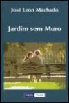Jardim sem Muro - José Leon Machado