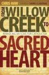 From Willow Creek to Sacred Heart: Rekindling My Love for Catholicism - Chris Haw