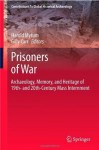 Prisoners of War: Archaeology, Memory, and Heritage of 19th- and 20th-Century Mass Internment (Contributions To Global Historical Archaeology) - Harold Mytum, Gilly Carr