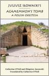 Juliusz Slowacki's Agamemnon's Tomb: A Polish Oresteia - Catherine O'Neil, Zbigniew Janowski