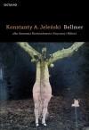 Bellmer albo Anatomia Nieświadomości Fizycznej i Miłości - Konstanty A. Jeleński