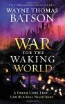 The War for the Waking World (Dreamtreaders) - Wayne Thomas Batson