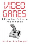 Video Games: A Popular Culture Phenomenon - Arthur Asa Berger