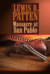 Massacre at San Pablo - Lewis B. Patten