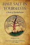 Have Salt in Yourselves: A Book of Quakerpsalms - George Fox, T. H. S. Wallace