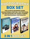 Photography Box Set: The Ultimate Beginners Guides for Mastering Aperture, Shutter Speed, ISO and Exposure for Taking Stunning and Professional Photographs ... Photography, Photography for Beginners) - Martin Hall, Nick Phillips