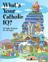 What's Your Catholic Iq?: 22 Faith Quizzes For All Ages - Page McKean Zyromski