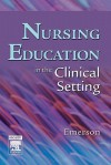 Nursing Education in the Clinical Setting - Roberta J. Emerson