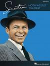 Sinatra: Nothing But the Best - Hal Leonard Publishing Company