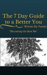 """The 7 Day Guide to a Better You: """"Becoming the Best Me"""" - Family"""