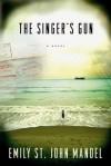 The Singer's Gun - Emily St. John Mandel
