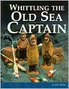 Whittling the Old Sea Captain - Mike Shipley