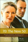 70 - the New 50: Retirement Management: Retaining the Energy and Expertise of Experienced Employees - William C. Byham