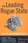 The Leading Rogue State: The United States and Human Rights - Judith R. Blau, David L. Brunsma, Alberto Moncada, Catherine Zimmer