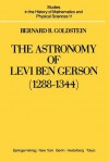 The Astronomy of Levi Ben Gerson (1288 1344): A Critical Edition of Chapters 1 20 with Translation and Commentary - Bernard R. Goldstein