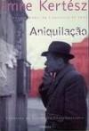 Aniquilação - Imre Kertész, Ernesto Rodrigues