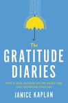 The Gratitude Diaries: How a Year Looking on the Bright Side Can Transform Your Life - Janice Kaplan