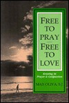 Free to Pray Free to Love: Growing in Prayer and Compassion - Max Oliva