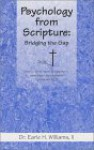 Psychology from Scripture: Bridging the Gap; How to Think More Spiritually to Solve Everyday Problems - Earle H. Williams II, Robin Miller, Robin Wooling, Earle H. Williams II