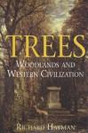 Trees: Woodlands and Western Civilization - Richard Hayman