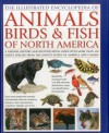 Animals, Birds & Fish of North America, the Illustrated Encyclopedia of: A Natural History and Identification Guide to the Captivating Indigenous Wildlife of the United States of America and Canada - Tom Jackson