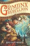 The Grimjinx Rebellion (Vengekeep Prophecies) - Brian Farrey, Brett Helquist