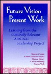 Future Vision, Present Work: Learning from the Culturally Relevant Anti-Bias Leadership Project - Louise Derman-Sparks
