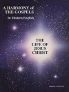 A Harmony of the Gospels in Modern English: The Life of Jesus Christ - Fred R. Coulter