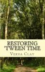 Restoring 'Tween Time - Verna Clay
