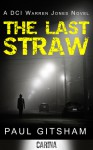 The Last Straw (DCI Warren Jones, #1) - Paul Gitsham