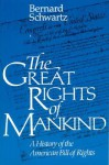 The Great Rights of Mankind: A History of the American Bill of Rights - Bernard Schwartz