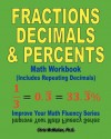 Fractions, Decimals, & Percents Math Workbook (Includes Repeating Decimals): Improve Your Math Fluency Series - Chris McMullen
