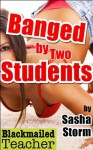 Banged by Two Students (Blackmailed Teacher) - Sasha Storm