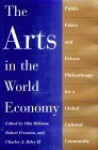 The Arts In The World Economy: Public Policy And Private Philanthropy For A Global Cultural Community - Charles Valentine Riley, Olin Robison
