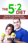 5:2 Diet: Discover How To Use Intermittent Fasting To Burn Fat, Lose Weight And Feel Great Easily! (8 hour diet, Weight loss habits, Emotional eating, ... Weight loss plans, Fast diet Book 1) - David Moore