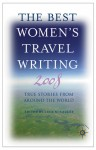 The Best Women's Travel Writing 2008: True Stories from Around the World - Lucy McCauley
