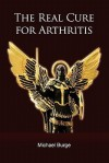 The Real Cure for Arthritis - Michael Burge