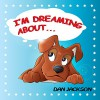 "Children books : "" I am Dreaming About.. "" : (Teaches your kid to explore dog's dreams) (Values eBook) Action & Adventure, Sleep (Animals): Dogs (Dogs and Animals) - Dan Jackson"