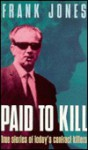 Paid to Kill: True Stories of Today's Contract Killers - Frank G. Jones