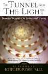 Tunnel and the Light: Essential Insights on Living and Dying - Elisabeth Kübler-Ross