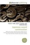 Japanese Sword Construction - Frederic P. Miller, Agnes F. Vandome, John McBrewster